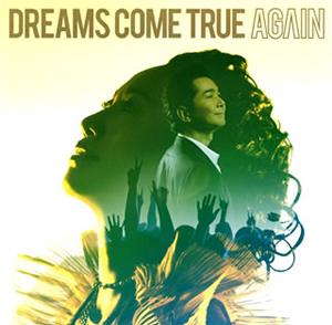 DREAMS COME TRUE / AGAIN
