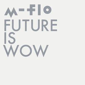 m-flo / FUTURE IS WOW [Blu-ray+CD]