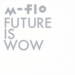 m-flo / FUTURE IS WOW