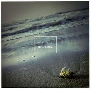 ENTH / Never Let Go