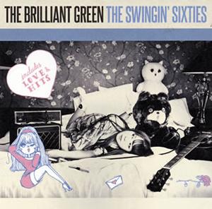 THE BRILLIANT GREEN / THE SWINGIN' SIXTIES