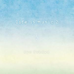 ryo fukawa / life is music 2