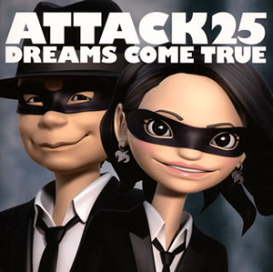 DREAMS COME TRUE / ATTACK25