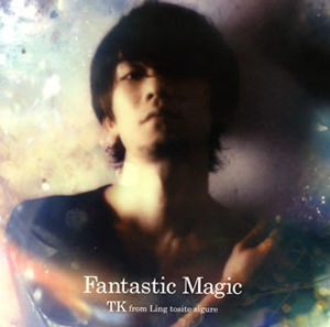 TK from 凛として時雨 / Fantastic Magic
