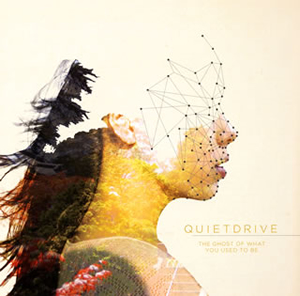 QUIETDRIVE / THE GHOST OF WHAT YOU USED TO BE