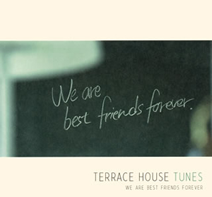 Terrace house tunes we are best friends forever for Best house tunes