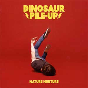 Dinosaur Pile-Up / Nature Nurture(Japan Edition) [限定]