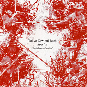 Tokyo Zawinul Bach-Special / Switchover Gravity