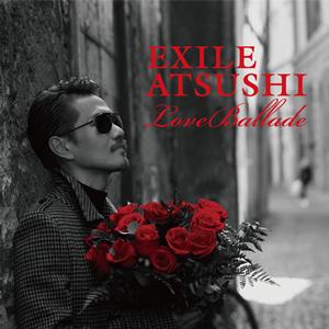 EXILE ATSUSHI / Love Ballade