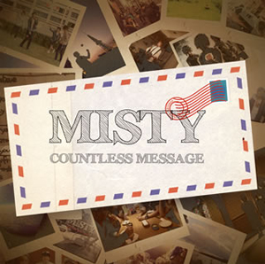 MISTY / COUNTLESS MESSAGE