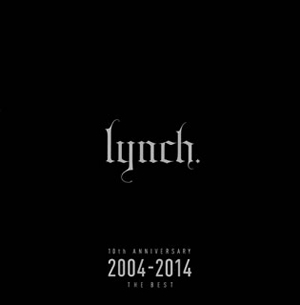 lynch. / 10th ANNIVERSARY 2004-2014 THE BEST [2CD]