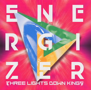 THREE LIGHTS DOWN KINGS / ENERGIZER