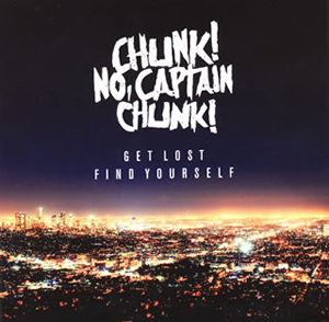 CHUNK!NO、CAPTAIN CHUNK! / GET LOST、FIND YOURSELF