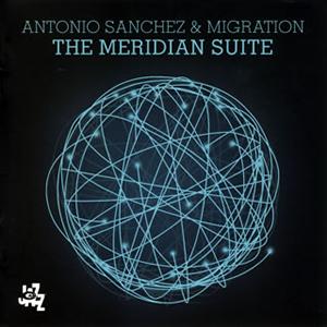 アントニオ・サンチェス&マイグレーション / メリディアン・スイート