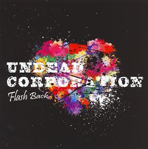 UNDEAD CORPORATION / Flash Back