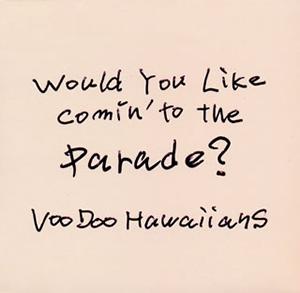 VooDoo Hawaiians / Would You Like Comin' to the Parade? [紙ジャケット仕様]