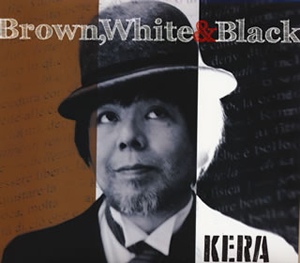 KERA / Brown、White&Black [デジパック仕様]