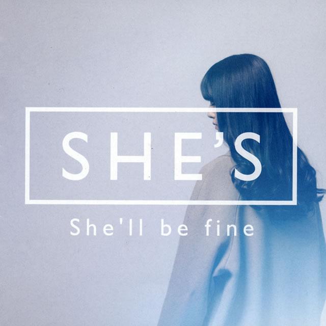 SHE'S / She'll be fine