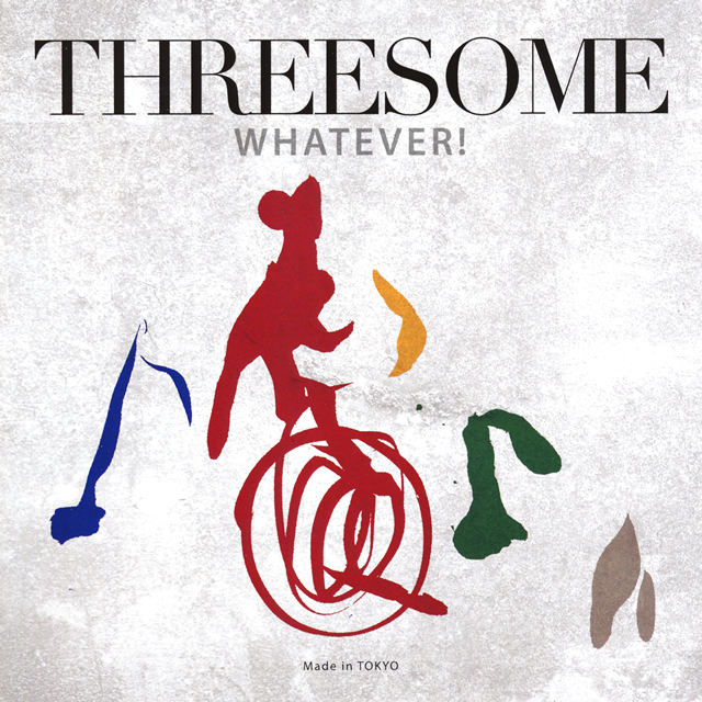 THREESOME / WHATEVER!