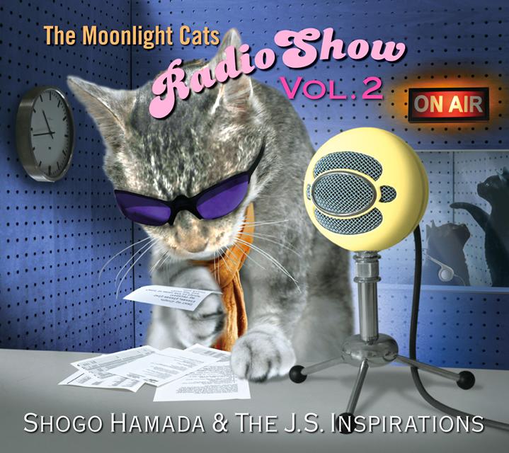 Shogo Hamada&The J.S.Inspirations / The Moonlight Cats Radio Show Vol.2 [デジパック仕様]