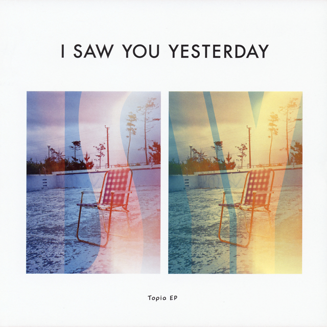I SAW YOU YESTERDAY / Topia EP