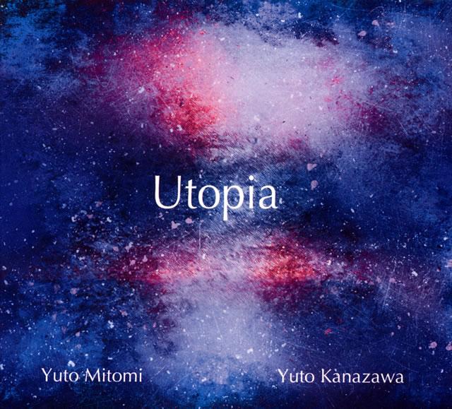 Yuto Mitomi Yuto Kanazawa / Utopia [デジパック仕様]