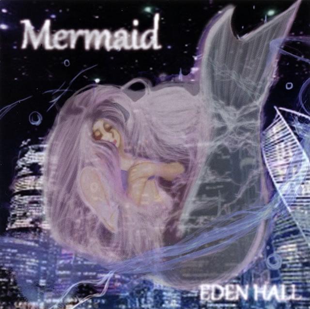 EDEN HALL / Mermaid