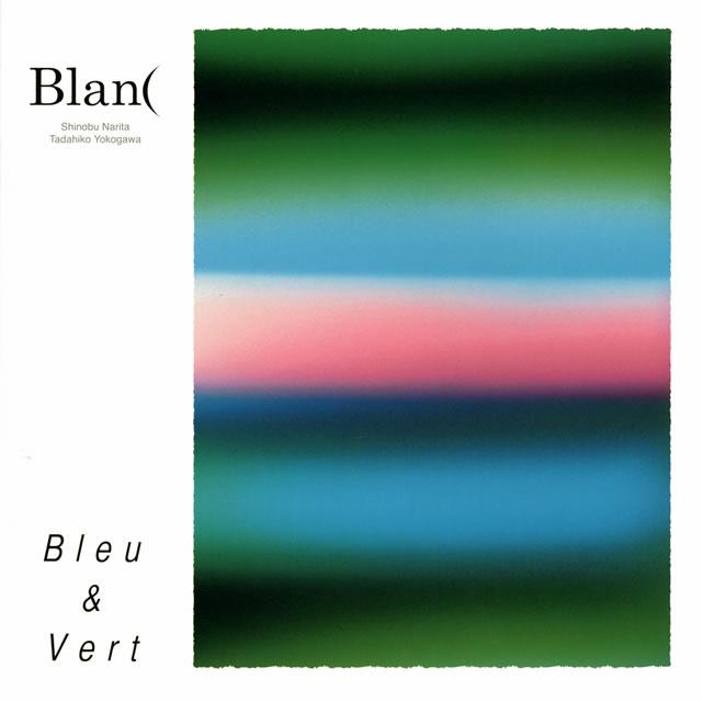 Blan((成田忍+横川理彦) / Bleu&Vert