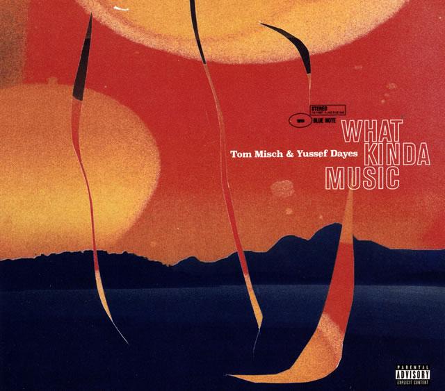 トム・ミッシュ&ユセフ・デイズ / WHAT KINDA MUSIC