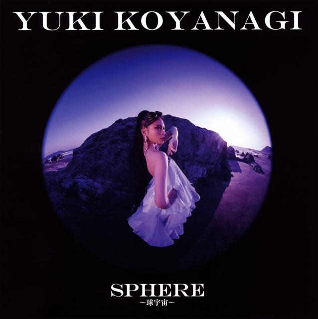 YUKI KOYANAGI / SPHERE〜球宇宙〜