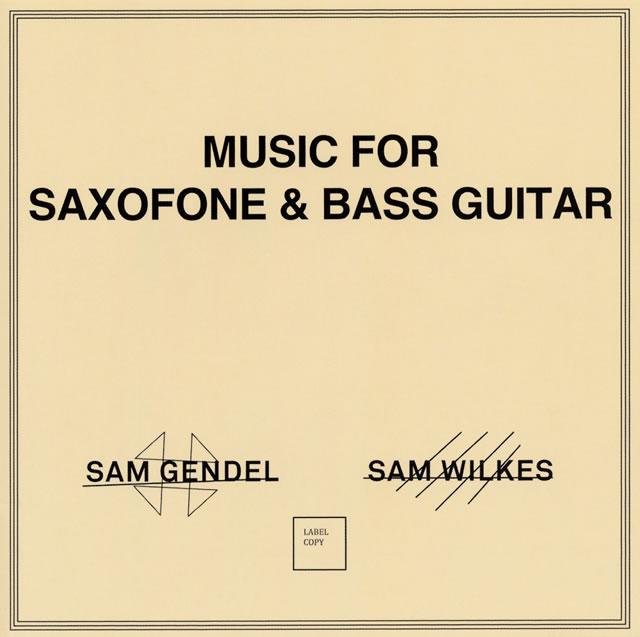 サム・ゲンデル&サム・ウィルクス / ミュージック・フォー・サクソフォーン&ベース・ギター