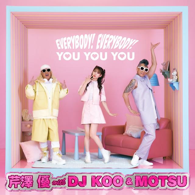 芹澤優 with DJ KOO&MOTSU / EVERYBODY!EVERYBODY! / YOU YOU YOU [Blu-ray+CD]