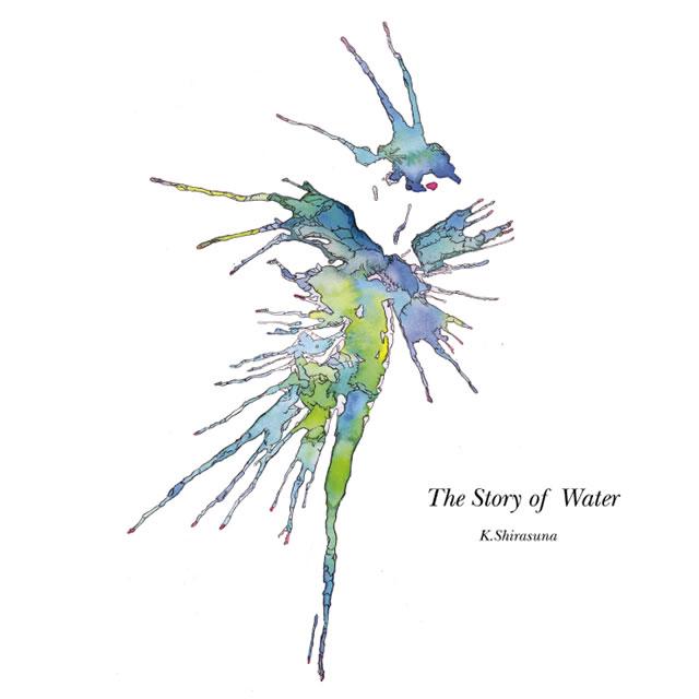K.Shirasuna / The Story of Water