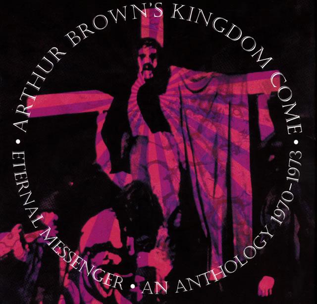 アーサー・ブラウンズ・キングダム・カム / イターナル・メッセンジャー、アンソロジー1970-1973(5CD リマスタード&イクスパンディド・セット) [5CD]