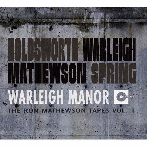 ホールズワース、ウォーレイ、マシューソン、スプリング / ウォーレイ・マナー:ザ・ロン・マシューソン・テイプス Vol.1 [紙ジャケット仕様] [SHM-CD]