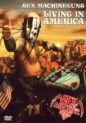 SEX MACHINEGUNS/LIVING IN AMERICA [DVD]