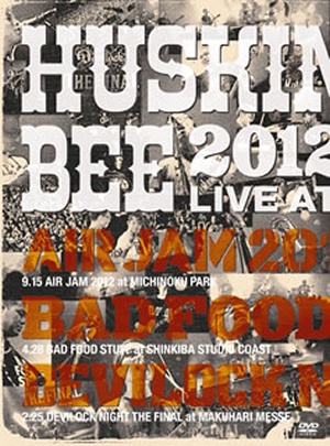HUSKING BEE/HUSKING BEE 2012 LIVE at AIR JAM 2012、BAD FOOD STUFF、DEVILOCK NIGHT THE FINAL [DVD]
