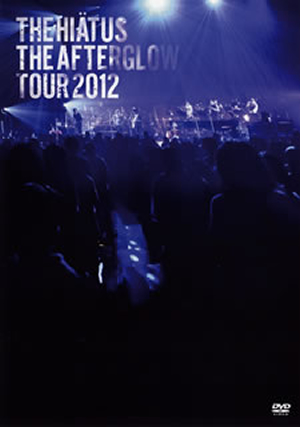 the HIATUS/THE AFTERGLOW TOUR 2012 [DVD]