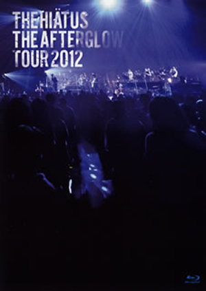 the HIATUS/THE AFTERGLOW TOUR 2012 [Blu-ray]